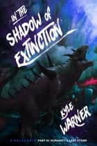 In the Shadow of Extinction: A Kaiju Epic - Part III: Humanity's Last Stand ebook by Kyle Warner