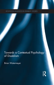 Towards a Contextual Psychology of Disablism ebook by Brian Watermeyer