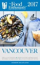 Vancouver - 2017 - The Food Enthusiast's Complete Restaurant Guide ebook by Andrew Delaplaine