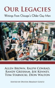 Our Legacies - Writings From Chicago's Older Gay Men ebook by Allen Brown; Ralph Conrad; et al