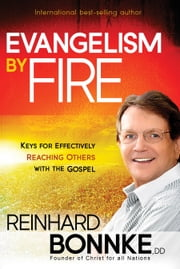 Evangelism by Fire - Keys for Effectively Reaching Others With the Gospel ebook by Reinhard Bonnke