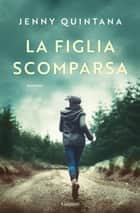 La figlia scomparsa ebook by Jenny Quintana, Francesca Crescentini