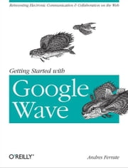 Getting Started with Google Wave ebook by Andres Ferrate