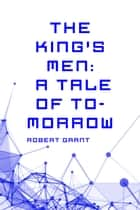 The King's Men: A Tale of To-morrow ebook by Robert Grant