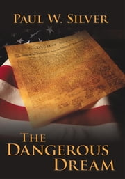 The Dangerous Dream ebook by Paul W. Silver