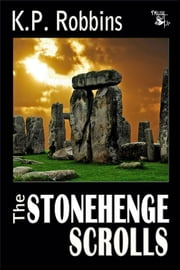 The Stonehenge Scrolls ebook by K.P. Robbins