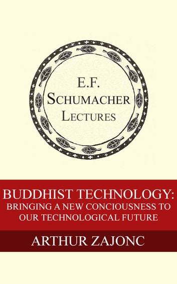 Buddhist Technology: Bringing a New Consciousness to Our Technological Future ebook by Arthur Zajonc,Hildegarde Hannum