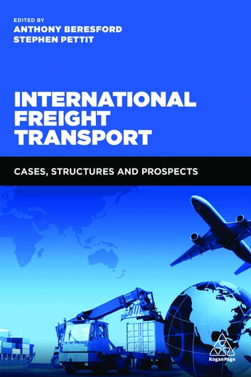 International Freight Transport - Cases, Structures and Prospects ebook by Anthony Beresford,Stephen Pettit
