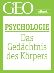 Psychologie: Das Gedächtnis des Körpers (GEO eBook Single) ebook by GEO Magazin,GEO eBook,GEO