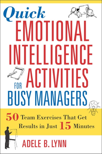 Quick Emotional Intelligence Activities for Busy Managers - 50 Team Exercises That Get Results in Just 15 Minutes eBook by Adele Lynn