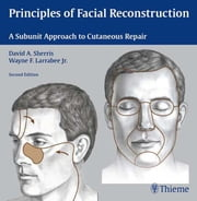 Principles of Facial Reconstruction - A Subunit Approach to Cutaneous Repair ebook by David A. Sherris,Wayne F. Larrabee