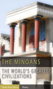 The World's Greatest Civilizations: The History and Culture of the Minoans (Illustrated Edition) ebook by Charles River Editors