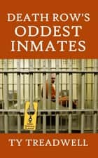 Death Row's Oddest Inmates ebook by Ty Treadwell