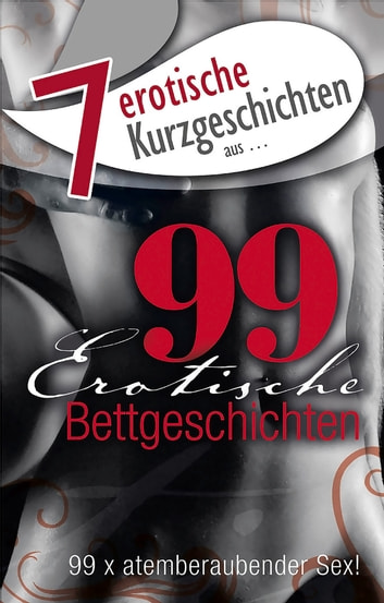"7 erotische Bettgeschichten aus: ""99 erotische Bettgeschichten"" ebook by Kainas Centmy,Theresa Crown,Lisa Cohen,Mark Pond,Andreas Müller,Stephan Becker"