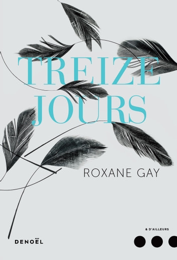 Treize jours ebook by Roxane Gay