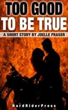 Too Good To Be True: A Short Story ebook by Joelle Fraser