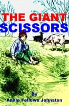 The Giant Scissors ebook by Annie Fellows Johnston