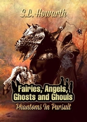 Phantoms in Pursuit - Fairies, Angels, Ghosts and Ghouls ebook by Susan L. Howarth