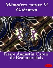 Mémoires contre M. Goëzman ebook by M. de Beaumarchais