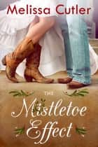 The Mistletoe Effect ebook by Melissa Cutler