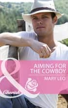 Aiming for the Cowboy (Mills & Boon Cherish) (Fatherhood, Book 42) ebook by Mary Leo