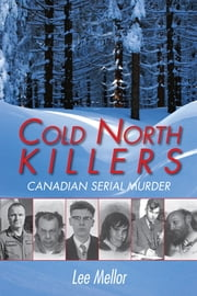 Cold North Killers - Canadian Serial Murder ebook by Lee Mellor