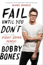 Fail Until You Don't - Fight Grind Repeat ebook by Bobby Bones