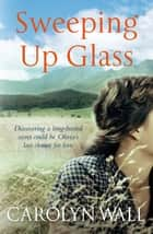 Sweeping Up Glass ebook by Carolyn Wall