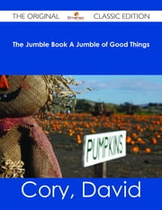 The Jumble Book A Jumble of Good Things - The Original Classic Edition ebook by David Cory