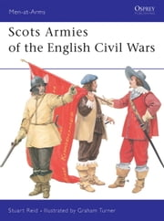 Scots Armies of the English Civil Wars ebook by Graham Turner,Stuart Reid