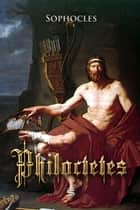 Philoctetes ebook by Sophocles
