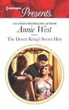 The Desert King's Secret Heir - A Royal Secret Baby Romance ebook by Annie West