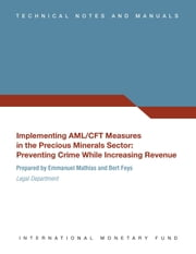 Implementing AML/CFT Measures in the Precious Minerals Sector - Preventing Crime While Increasing Revenue ebook by Emmanuel Mr. Mathias, Bert Feys