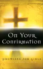 On Your Confirmation Promises for Girls ebook by Zondervan