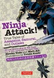 Ninja Attack! - True Tales of Assassins, Samurai, and Outlaws ebook by Hiroko Yoda,Matt Alt,Yutaka Kondo