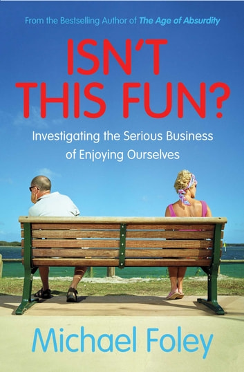 Isn't This Fun? - Investigating the Serious Business of Enjoying Ourselves ebook by Michael Foley