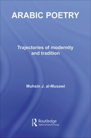 Arabic Poetry - Trajectories of Modernity and Tradition ebook by Muhsin J. al-Musawi