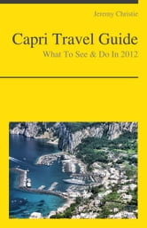 Capri, Italy Travel Guide - What To See & Do ebook by Jeremy Christie