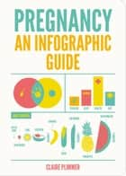 Pregnancy: An Infographic Guide ebook by Claire Plimmer