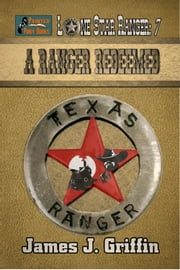 Lone Star Ranger: A Ranger Redeemed ebook by James J. Griffin