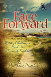 Face Forward - Meeting Challenges Head On in Times of Trouble ebook by Michele Clarke