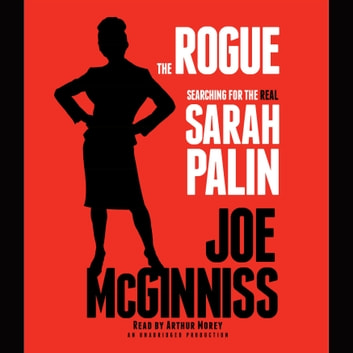 The Rogue - Searching for the Real Sarah Palin audiobook by Joe McGinniss