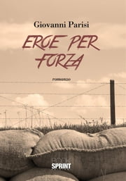 Eroe per forza ebook by Giovanni Parisi