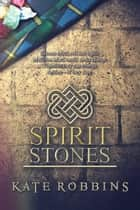 Spirit Stones ebook by Kate Robbins
