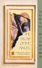 The Decay of the Angel ebook by Yukio Mishima,Edward G. Seidensticker