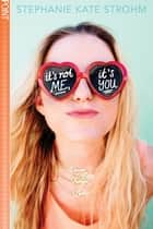 It's Not Me, It's You (Point) ebook by Stephanie Kate Strohm