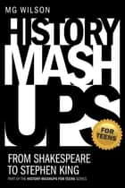 History Mashups for Teens: From Shakespeare to Stephen King ebook by MG Wilson