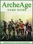 ARCHEAGE GAME GUIDE ebook by HSE