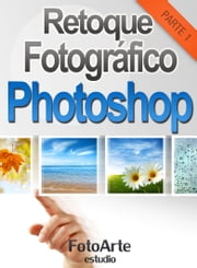 Retoque Fotográfico con Photoshop (Parte 1) ebook by Estudio FotoArte