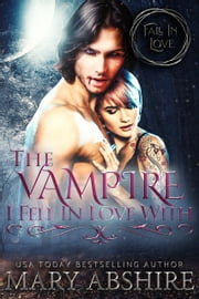 The Vampire I Fell In Love With ebook by Mary Abshire